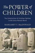 Power of Children : The Construction of Christian Families in the Greco-Roman World