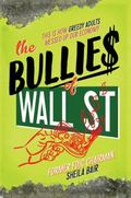 Bullies of Wall Street : How Greedy Adults Messed up Our Economy