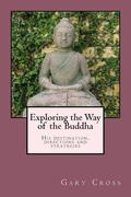 Exploring the Way of the Buddha: His destination, directions and strategies (Ways of the World)