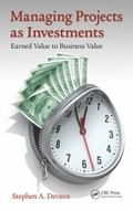 Managing Projects As Investments : Earned Value to Business Value
