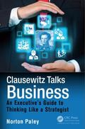 Clausewitz Talks Business : An Executive's Guide to Thinking Like a Strategist