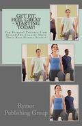 Get Fit, Feel Great - Starting Today!: Top Personal Trainers From Around The Country Share T...