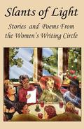 Slants Of Light: Stories and Poems From the Women's Writing Circle