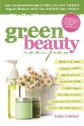 Green Beauty Recipes : Easy Homemade Recipes to Make Your Own Natural and Organic Skincare, ...