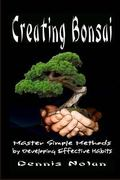 Creating Bonsai : Master Simple Methods by Developing Effective Habits