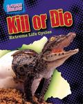 Kill or Die : Extreme Life Cycles