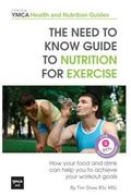 Need to Know Guide to Nutrition for Exercise : How Your Food and Drink Can Help You to Achie...