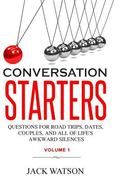 Conversation Starters Volume 1: Questions for Road Trips, Dates, Couples, and All of Life's ...
