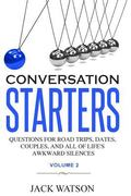 Conversation Starters Volume 2: Questions for Road Trips, Dates, Couples, and All of Life's ...
