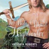 To Wed a Wicked Highlander (Bad Boys of the Highlands series, Book 3)