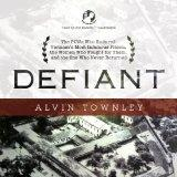Defiant: The POWs Who Endured Vietnam's Most Infamous Prison, the Women Who Fought for Them,...