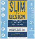 Slim by Design: Mindless Eating Solutions for Everyday Life