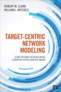 Target-Centric Network Modeling : Case Studies in Analyzing Complex Intelligence Issues