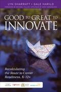 Good to Great to Innovate : Recalculating the Route to Career Readiness, K-12+
