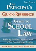 Principal's Quick-Reference Guide to School Law : Reducing Liability, Litigation, and Other ...