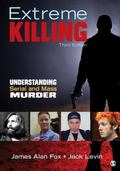 Extreme Killing : Understanding Serial and Mass Murder