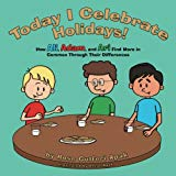 Today I Celebrate Holidays!: How Ali, Adam, and Ari Find More in Common Through Their Differ...