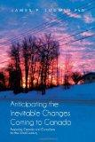 Anticipating the Inevitable Changes Coming to Canada: Preparing Canada and Canadians for the...