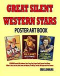 Great Silent Western Stars Poster Art Book : Starring Broncho Billy Anderson, Harry Carey, G...
