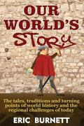 Our World's Story: The Tales, Traditions and Turning Points of World History and the Regiona...
