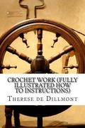Crochet Work (Fully Illustrated How to Instructions)