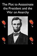 Plot to Assassinate Lincoln and the War on Anarchy