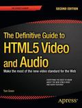 Definitive Guide to HTML5 Video and Audio : Make the Most of the New Video Standard for the Web