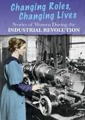 Stories of Women in the Industrial Revolution : Changing Roles, Changing Lives