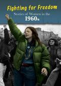 Stories of Women in the 1960s : Fighting for Freedom