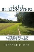 Eight Billion Steps: My Impossible Quest for Cancer Comedy : My Impossible Quest for Cancer ...