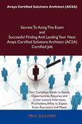 Avaya Certified Solutions Architect Secrets to Acing the Exam and Successful Finding and Lan...