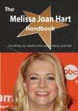 The Melissa Joan Hart Handbook - Everything You Need to Know about Melissa Joan Hart