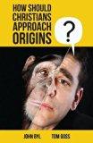 How Should Christians Approach Origins?