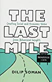 The Last Mile: Creating Social and Economic Value from Behavioral Insights (Rotman-Utp Publi...