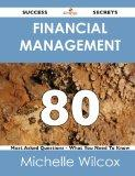 Financial Management 80 Success Secrets (What You Need to Know)