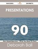 Presentations 90 Success Secrets: 90 Most Asked Questions On Presentations - What You Need T...