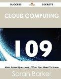 Cloud Computing 109 Success Secrets: 109 Most Asked Questions On Cloud Computing - What You ...