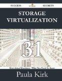 Storage Virtualization 31 Success Secrets - 31 Most Asked Questions on Storage Virtualizatio...