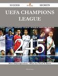 Uefa Champions League 245 Success Secrets - 245 Most Asked Questions on Uefa Champions Leagu...