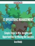 IT Operations Management - Simple Steps to Win, Insights and Opportunities for Maxing Out Su...