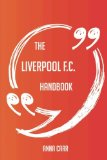 The Liverpool F.C. Handbook - Everything You Need To Know About Liverpool F.C.