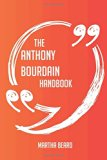 The Anthony Bourdain Handbook - Everything You Need To Know About Anthony Bourdain