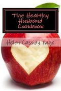 The Healthy Husband Cookbook: Quick and Easy Recipes to Feed The Man You Love Good Food And ...