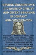 George Washington's 110 Rules of Civility and Decent Behavior in Company and Conversation: T...