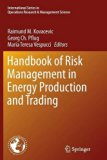 Handbook of Risk Management in Energy Production and Trading (International Series in Operat...