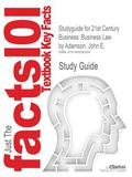 Studyguide for 21st Century Business: Business Law by John E. Adamson, ISBN 9781111792305