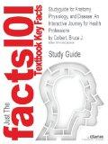 Studyguide for Anatomy, Physiology, and Disease: An Interactive Journey for Health Professio...