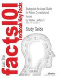 Studyguide for Legal Guide for Police: Constitutional Issues by Walker, Jeffery T., ISBN 978...