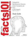 Studyguide for Macroeconomics: Economic Growth, Fluctuations, and Policy by Hall, Robert E.,...