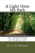 A Light Unto My Path: An Exposition of Psalm 119